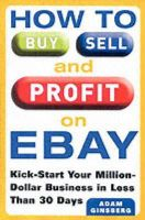 Adam Ginsberg - How to Buy, Sell, and Profit on eBay: Kick-Start Your Home-Based Business in Just Thirty Days - 9780060762872 - V9780060762872