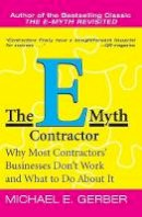 Gerber, Michael E. - The E-Myth Contractor: Why Most Contractors' Businesses Don't Work and What to Do About It - 9780060938468 - V9780060938468