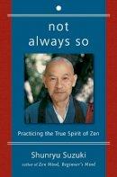Shunryu Suzuki - Not Always So: Practicing the True Spirit of Zen - 9780060957544 - V9780060957544