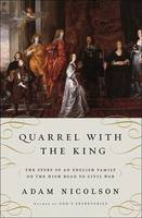 Nicolson, Adam - Quarrel with the King: The Story of an English Family on the High Road to Civil War -  - 9780061154317