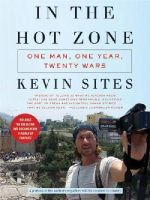 Kevin Sites - In the Hot Zone: One Man, One Year, Twenty Wars - 9780061228759 - 9780061228759