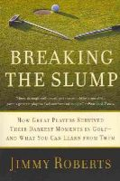 Roberts, Jimmy - Breaking the Slump: How Great Players Survived Their Darkest Moments in Golf--And What You Can Learn from Them - 9780061686009 - KIN0006576