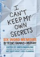 Smith, Larry, Fershleiser, Rachel - I Can't Keep My Own Secrets: Six-Word Memoirs by Teens Famous & Obscure - 9780061726842 - V9780061726842