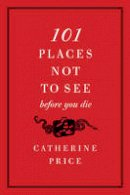 Price, Catherine - 101 Places Not to See Before You Die - 9780061787768 - KIN0032093