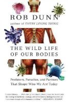 Dunn, Rob - The Wild Life of Our Bodies: Predators, Parasites, and Partners That Shape Who We Are Today - 9780061806469 - V9780061806469