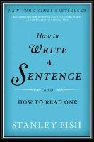Fish, Stanley - How to Write a Sentence - 9780061840531 - V9780061840531