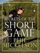 Phil Mickelson, Guy Yocom, T.r. Reinman - Secrets of the Short Game - 9780061860928 - V9780061860928