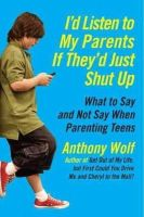 Wolf, Anthony - I'd Listen to My Parents If They'd Just Shut Up - 9780061915451 - V9780061915451