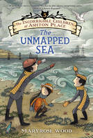 Wood, Maryrose - The Incorrigible Children of Ashton Place: Book V: The Unmapped Sea - 9780062110428 - V9780062110428
