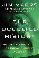 Marrs, Jim - Our Occulted History: Do the Global Elite Conceal Ancient Aliens? - 9780062130327 - V9780062130327