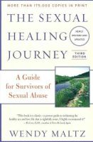 Wendy Maltz - The Sexual Healing Journey: A Guide for Survivors of Sexual Abuse, 3rd Edition - 9780062130730 - V9780062130730