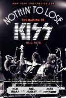 Sharp, Ken, Simmons, Gene, Stanley, Paul - Nothin' to Lose: The Making of KISS (1972-1975) - 9780062131737 - V9780062131737