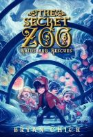 Chick, Bryan - The Secret Zoo: Raids and Rescues - 9780062192295 - V9780062192295