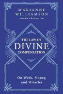 Williamson, Marianne - The Law of Divine Compensation - 9780062205421 - V9780062205421