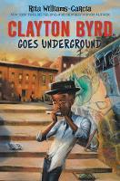 Williams-Garcia, Rita - Clayton Byrd Goes Underground - 9780062215918 - V9780062215918