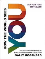 Hogshead, Sally - How the World Sees You: Discover Your Highest Value Through the Science of Fascination - 9780062230690 - V9780062230690