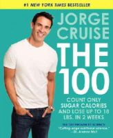 Cruise, Jorge - The 100: Count ONLY Sugar Calories and Lose Up to 18 Lbs. in 2 Weeks - 9780062249128 - V9780062249128