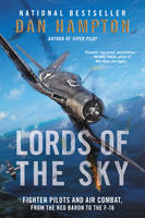 Hampton, Dan - Lords of the Sky: Fighter Pilots and Air Combat, from the Red Baron to the F-16 - 9780062262097 - V9780062262097