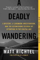 Richtel, Matt - A Deadly Wandering: A Mystery, a Landmark Investigation, and the Astonishing Science of Attention in the Digital Age - 9780062284075 - V9780062284075