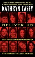 Casey, Kathryn - Deliver Us: Three Decades of Murder and Redemption in the Infamous I-45/Texas Killing Fields - 9780062300492 - V9780062300492