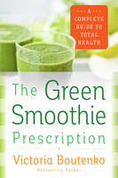 Boutenko, Victoria - The Green Smoothie Prescription: A Complete Guide to Total Health - 9780062336545 - V9780062336545