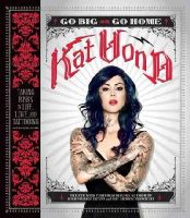 Von D, Kat - Go Big or Go Home: Taking Risks in Life, Love, and Tattooing - 9780062339041 - KRA0001919