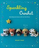 Hoshi, Mitsuki - Sparkling Crochet: Make Amigurumi Animals with Yarn That Glitters - 9780062348593 - V9780062348593