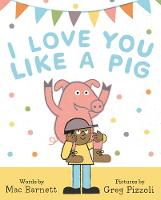 Barnett, Mac - I Love You Like a Pig - 9780062354839 - V9780062354839