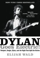 Wald, Elijah - Dylan Goes Electric!: Newport, Seeger, Dylan, and the Night That Split the Sixties - 9780062366696 - V9780062366696