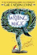 Levine, Gail Carson - Writing Magic: Creating Stories that Fly - 9780062367174 - V9780062367174