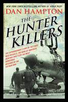 Hampton, Dan - The Hunter Killers: The Extraordinary Story of the First Wild Weasels, the Band of Maverick Aviators Who Flew the Most Dangerous Missions of the Vietnam War - 9780062375124 - V9780062375124