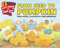 Pfeffer, Wendy - From Seed to Pumpkin (Let's-Read-and-Find-Out Science 1) - 9780062381859 - V9780062381859