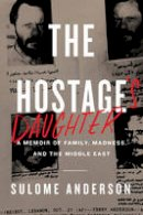 Anderson, Sulome - The Hostage's Daughter: A Story of Family, Madness, and the Middle East - 9780062385499 - 9780062385499