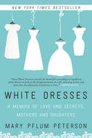 Peterson, Mary Pflum - White Dresses: A Memoir of Love and Secrets, Mothers and Daughters - 9780062386977 - V9780062386977