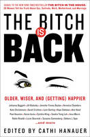 Hanauer, Cathi - The Bitch Is Back: Older, Wiser, and (Getting) Happier - 9780062389510 - KEX0295160