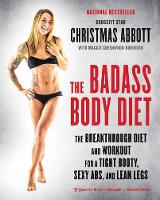 Abbott, Christmas - The Badass Body Diet: The Breakthrough Diet and Workout for a Tight Booty, Sexy Abs, and Lean Legs - 9780062390967 - V9780062390967