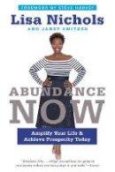 Nichols, Lisa, Switzer, Janet - Abundance Now: Amplify Your Life & Achieve Prosperity Today - 9780062412218 - V9780062412218