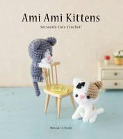 Hoshi, Mitsuki - Ami Ami Kittens: Seriously Cute Crochet! - 9780062416513 - V9780062416513