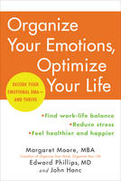 Moore, Margaret, Phillips, Edward, M.D., Hanc, John - Organize Your Emotions, Optimize Your Life: Decode Your Emotional DNA-and Thrive - 9780062419774 - V9780062419774