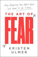 Ulmer, Kristen - The Art of Fear: Why Conquering Fear Won't Work and What to Do Instead - 9780062423412 - V9780062423412