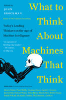 Brockman, John - What to Think About Machines That Think: Today's Leading Thinkers on the Age of Machine Intelligence - 9780062425652 - V9780062425652