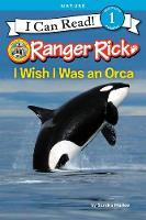 Markle, Sandra - Ranger Rick: I Wish I Was an Orca (I Can Read Level 1) - 9780062432070 - V9780062432070