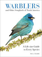 Sterry, Paul - Warblers and Other Songbirds of North America: A Life-size Guide to Every Species - 9780062446817 - V9780062446817