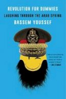Youssef, Bassem - Revolution for Dummies: Laughing through the Arab Spring - 9780062446909 - V9780062446909