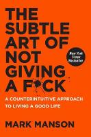 Manson, Mark - The Subtle Art of Not Giving a F*ck: A Counterintuitive Approach to Living a Good Life - 9780062457714 - V9780062457714