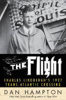 Hampton, Dan - The Flight: Charles Lindbergh's Daring and Immortal 1927 Transatlantic Crossing - 9780062464392 - V9780062464392