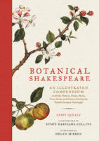 Quealy, Gerit, Collins, Sumie Hasegawa - Botanical Shakespeare: An Illustrated Compendium of All the Flowers, Fruits, Herbs, Trees, Seeds, and Grasses Cited by the World's Greatest Playwright - 9780062469892 - V9780062469892