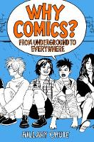 Hillary L. Chute - Why Comics?: From Underground to Everywhere - 9780062476807 - KTG0014687