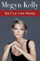 Kelly, Megyn - Settle for More - 9780062494603 - KOC0021851
