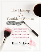 McEvoy, Trish, Loberg, Kristin - The Makeup of a Confident Woman: The Science of Beauty, the Gift of Time, and the Power of Putting Your Best Face Forward - 9780062495426 - V9780062495426